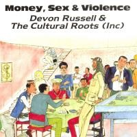 DEVON RUSSELL & CULTURAL ROOTS-MONEY, SEX & VIOLENCE