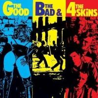 4 SKINS-THE GOOD, THE BAD & THE 4 SKINS