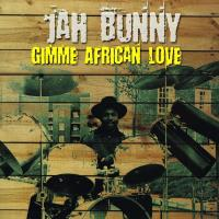 JAH BUNNY-GIMME AFRICAN LOVE